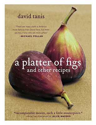 A Platter of Figs and Other Recipes By Tanis, David/ Waters, Alice (FRW)/ Hirsheimer, Christopher (PHT)